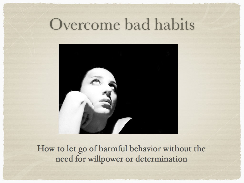 Overcome bad habits